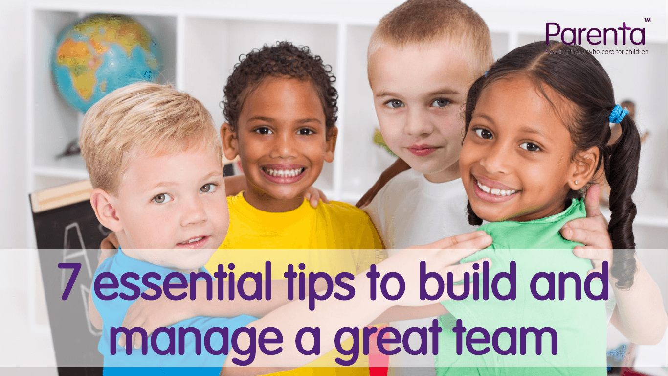 7 Essential tips to build and manage a great team