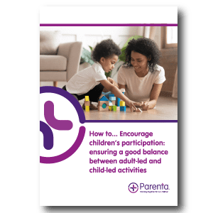 How to... Encourage children's participation: ensuring a good balance between adult-led and child-led activities
