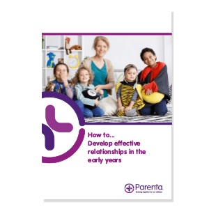 How to develop effective relationships in early years